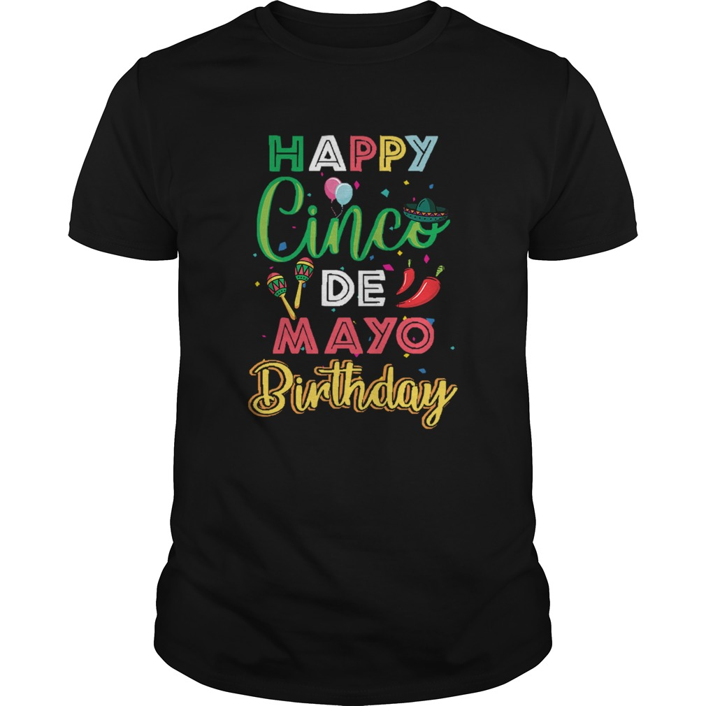 1581075226Happy Cinco De Mayo Birthday  Unisex