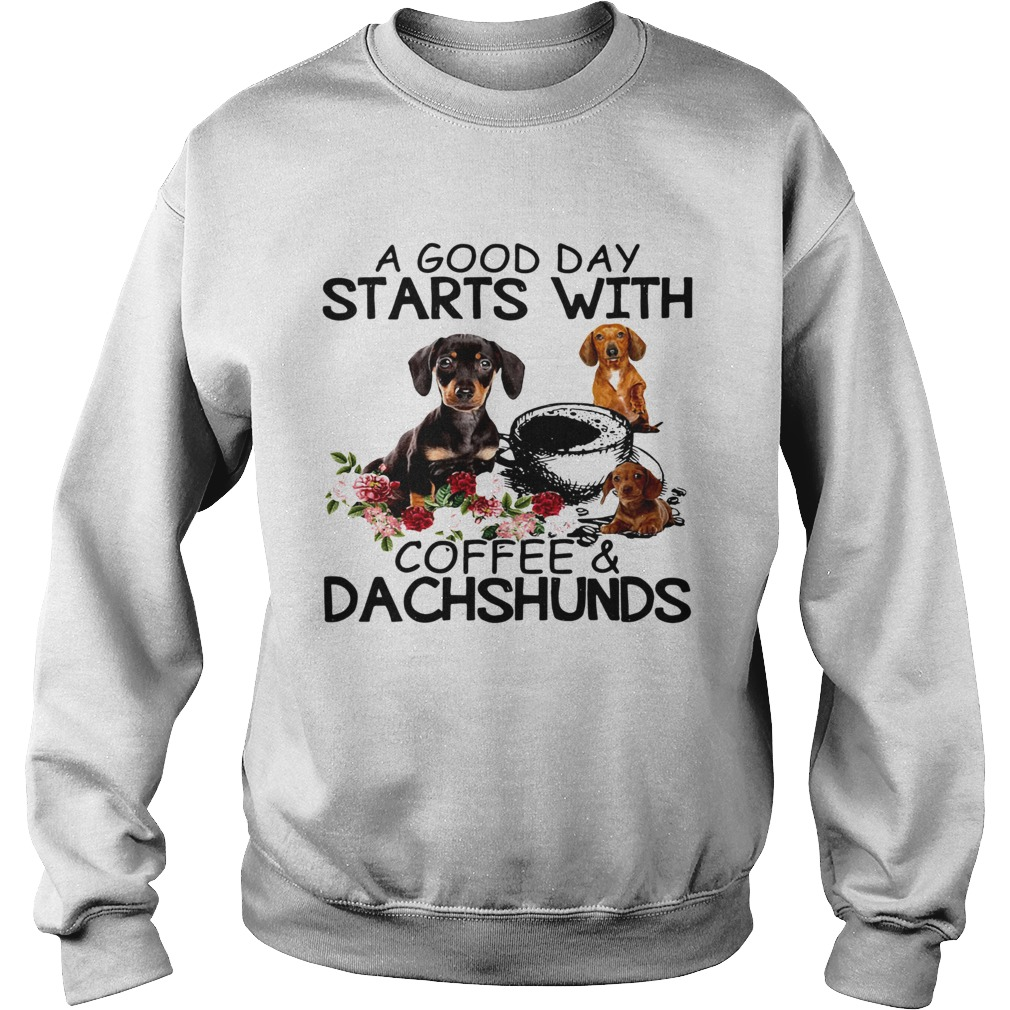 A Good Day Starts With Coffee And Dachshunds Dog  Sweatshirt