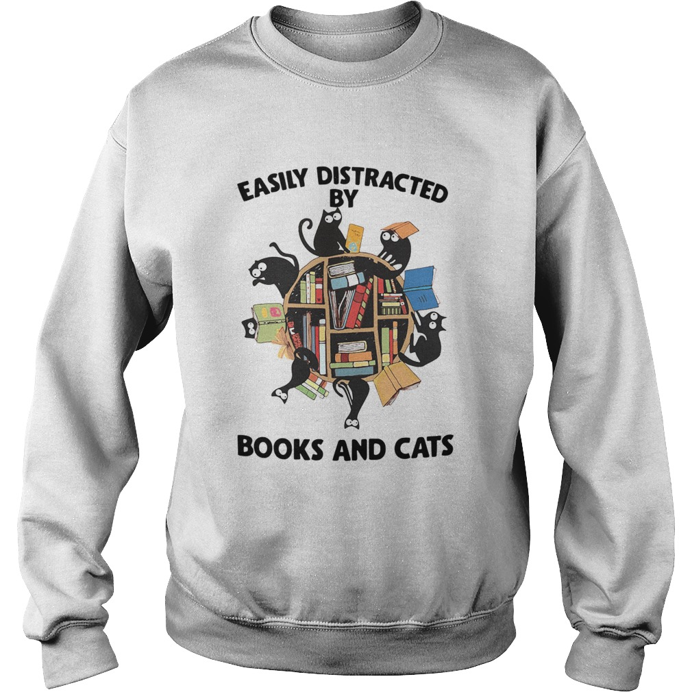 Easily Distracted By Books And Cats  Sweatshirt