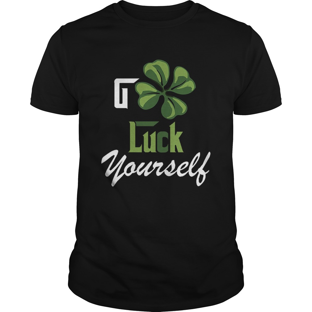 Go Luck Yourself  Unisex