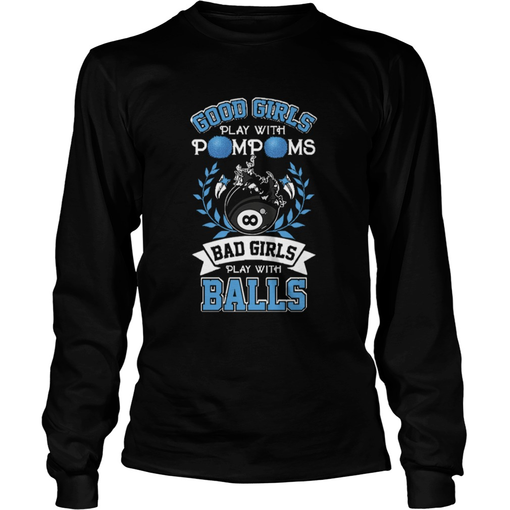 Good Girls Play With Pom Poms Bad Girls Play With Balls  LongSleeve