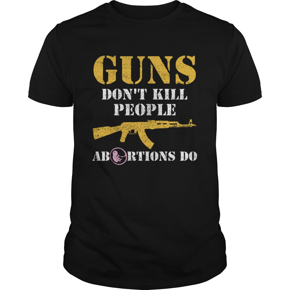 Guns Dont Kill People Abortions Do Pro Life  Unisex