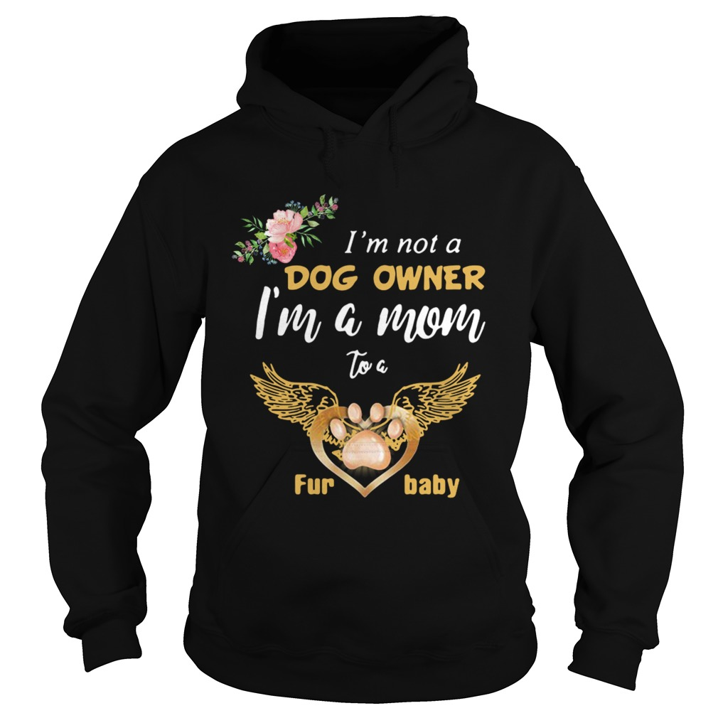 Im Not A Dog Owner Im A Mom To A Furbaby  Hoodie