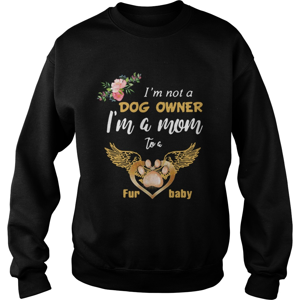 Im Not A Dog Owner Im A Mom To A Furbaby  Sweatshirt