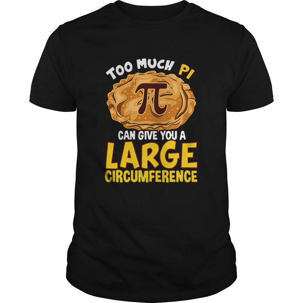 Too much Pi can give you a large circumference  Unisex