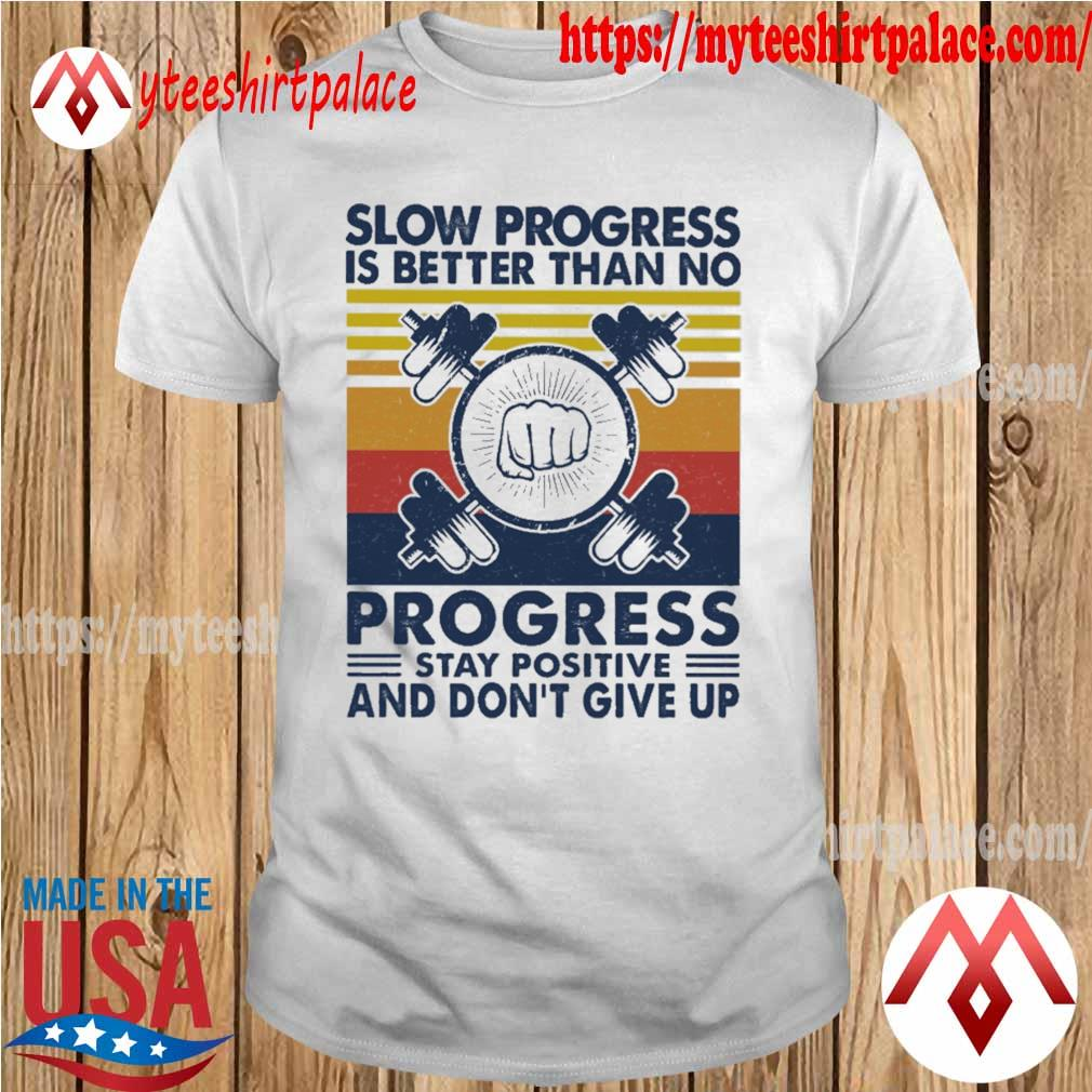 Slow Progress is better than no Progress stay positive and don't give up vintage shirt