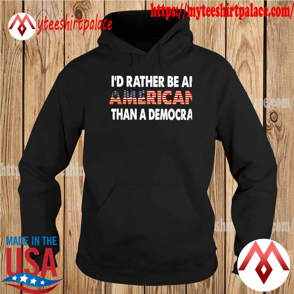 Official I'd rather be an American than a democrat s hoodie
