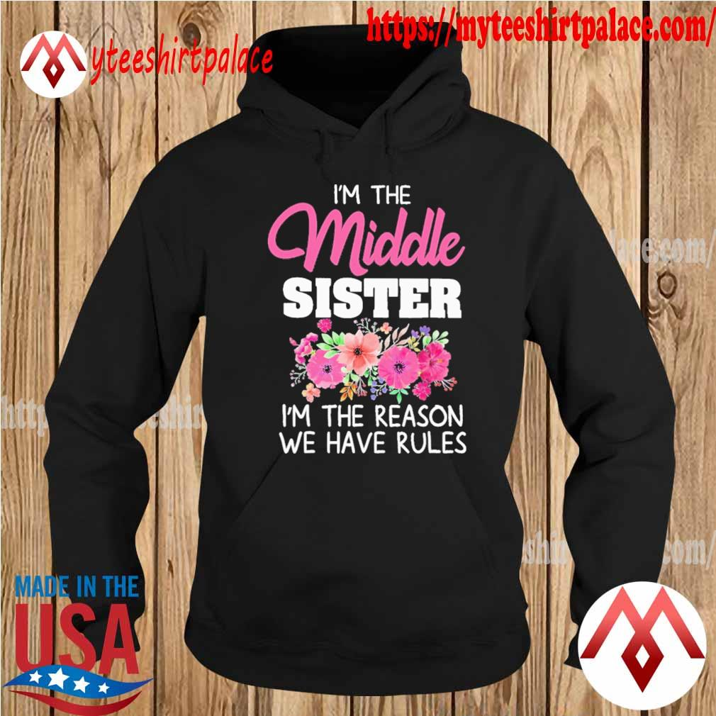 Official I'm the Middle Sister Rules don't apply to Me Floral s hoodie