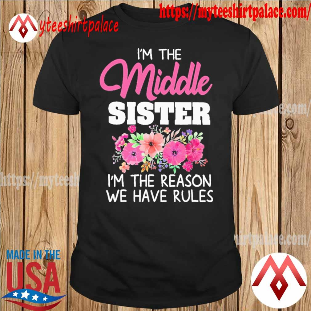Official I'm the Middle Sister Rules don't apply to Me Floral shirt