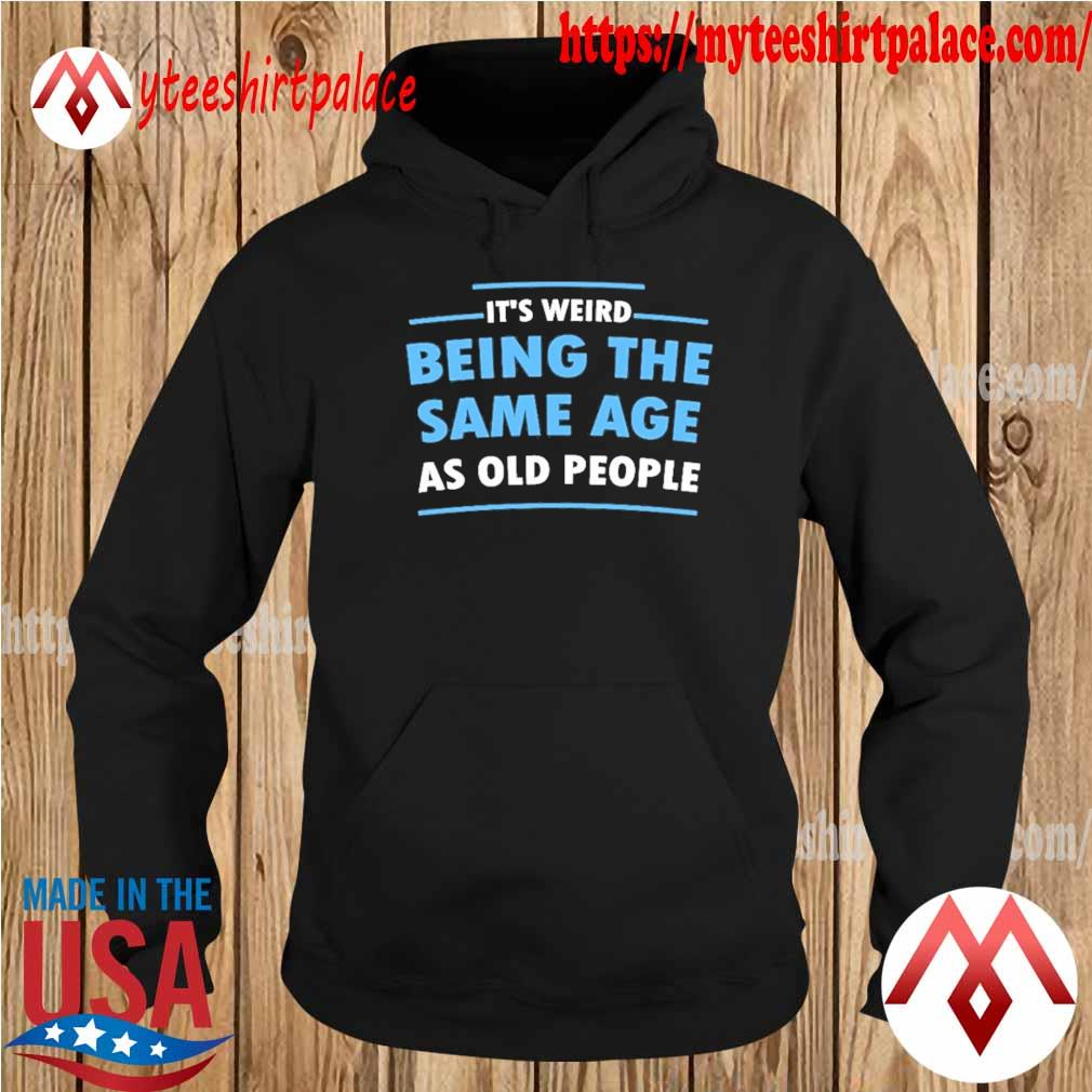 Official It's weird being the Same Age as old people s hoodie