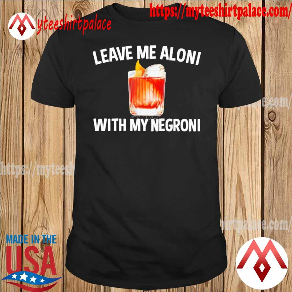 Official Leave me Aloni with my Negroni shirt