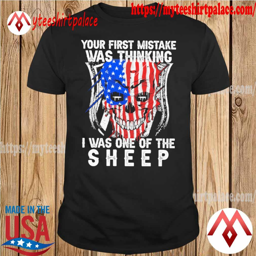 Official Skull American flag Your first mistake was thinking I was one of the Sheep shirt