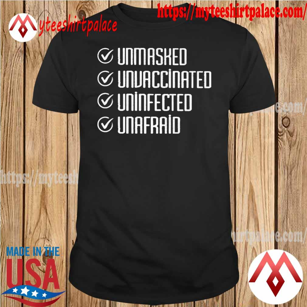 Official Unmasked Unvaccinated Uninfected Unafraid shirt