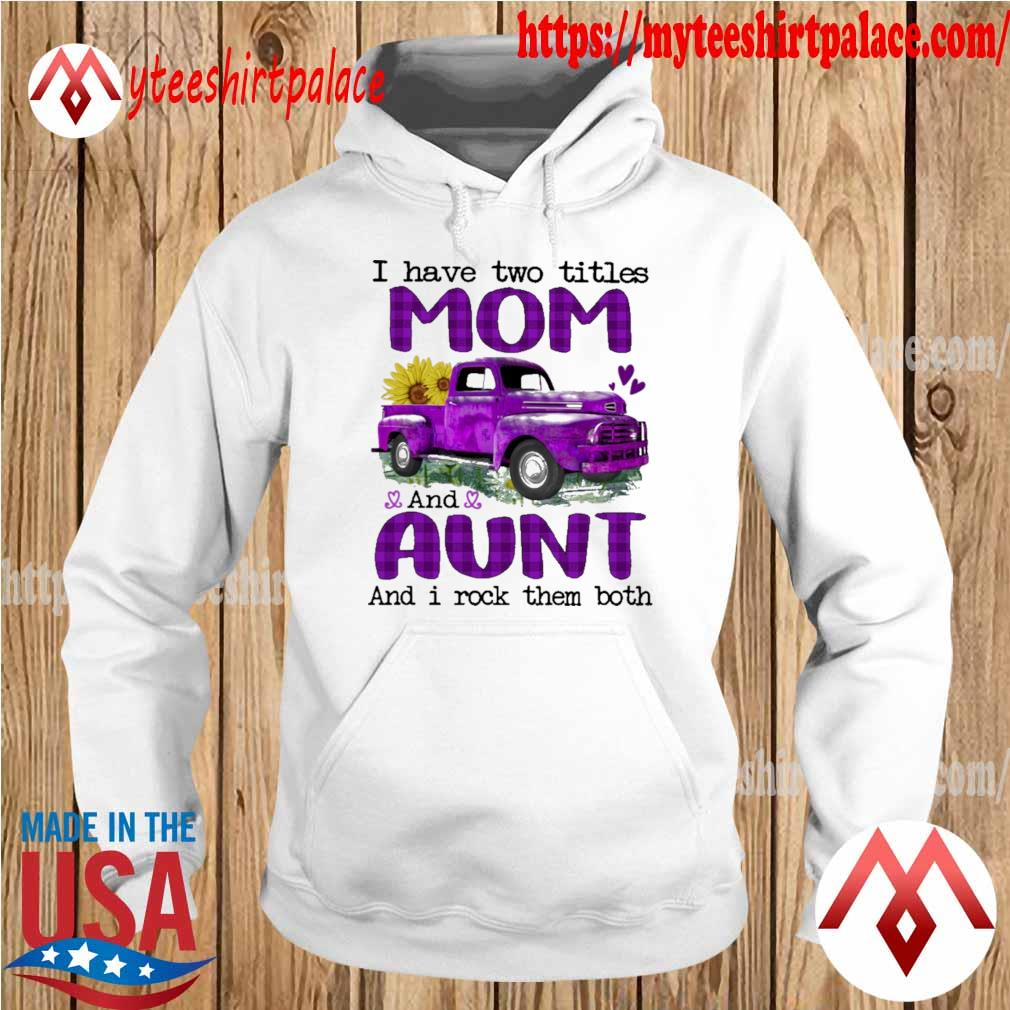 Truck Purple I have two titles Mom and Aunt and I rock them both s hoodie