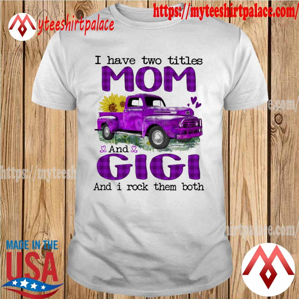 Truck Purple I have two titles Mom and Gigi and I rock them both shirt