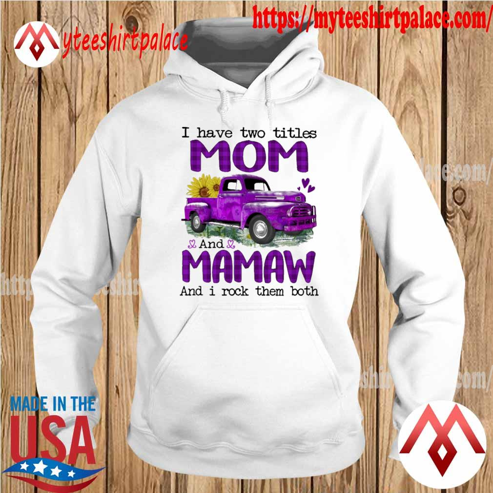 Truck Purple I have two titles Mom and Mamaw and I rock them both s hoodie