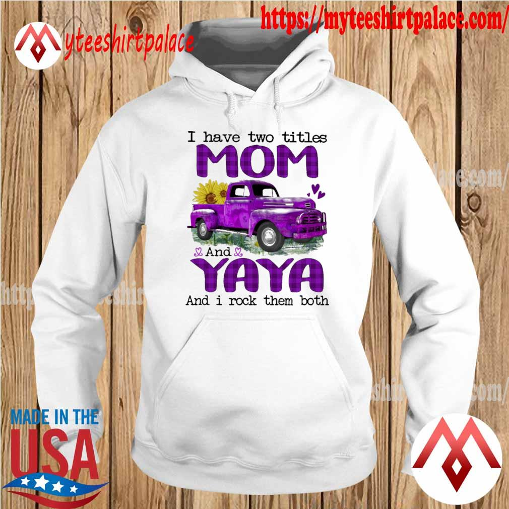 Truck Purple I have two titles Mom and Yaya and I rock them both s hoodie