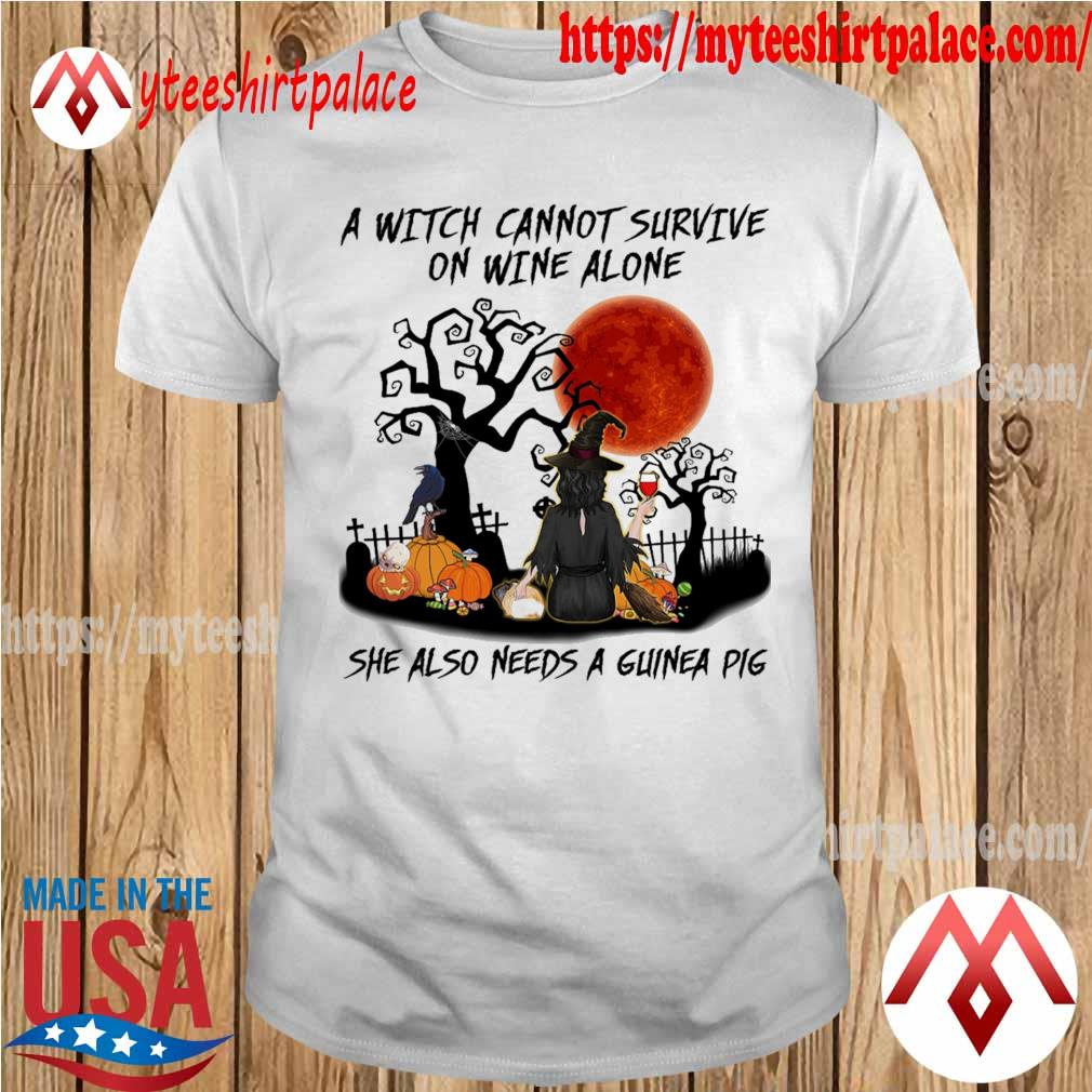 A Witch cannot survive on Wine alone she needs a Guinea Pig happy Halloween shirt