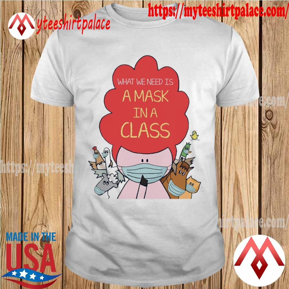 Animals What we need is a mask in a class shirt