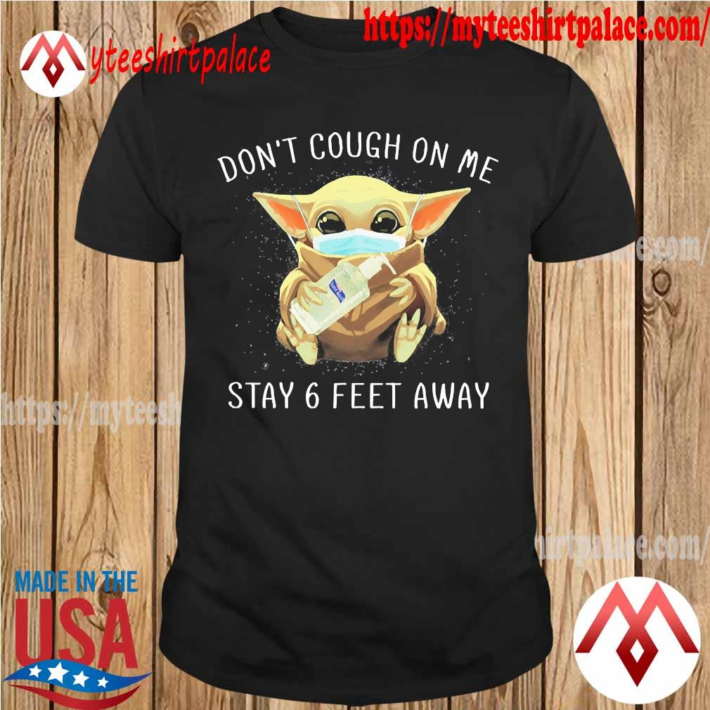 Baby Yoda face mask hug soap Don't cough on me stay 6 feet away shirt