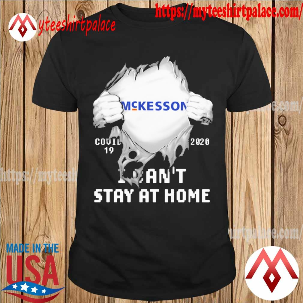 Blood inside me McKesson covid 19 2020 i can't stay at home shirt