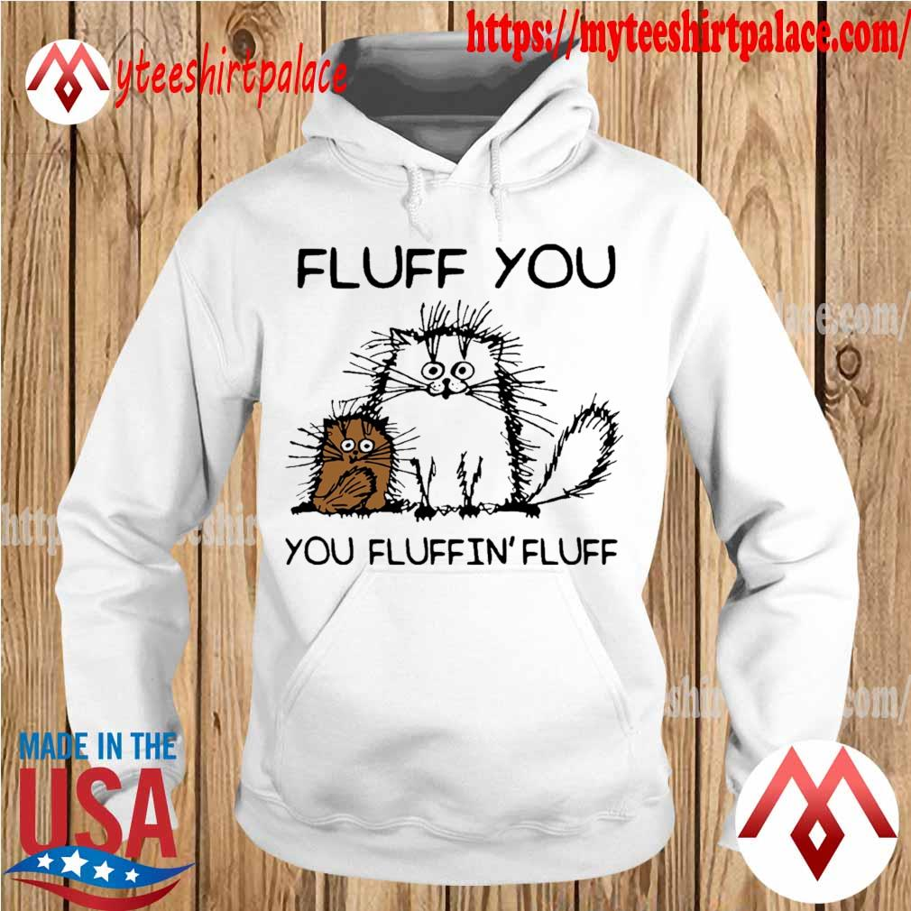 Cats Fluff you YOu fluffin' fluff s hoodie