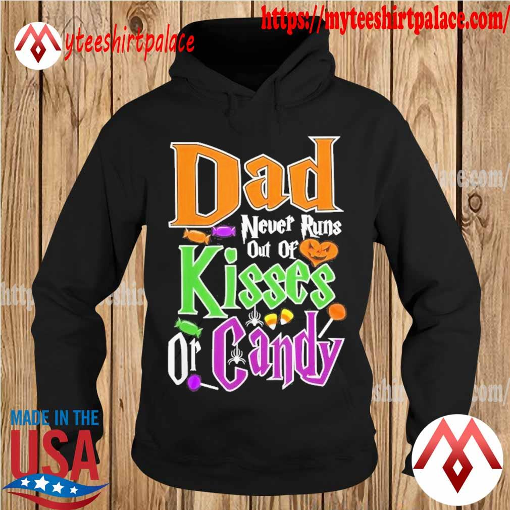 Dad never runs out of Kisses or Candy Halloween Shirt hoodie