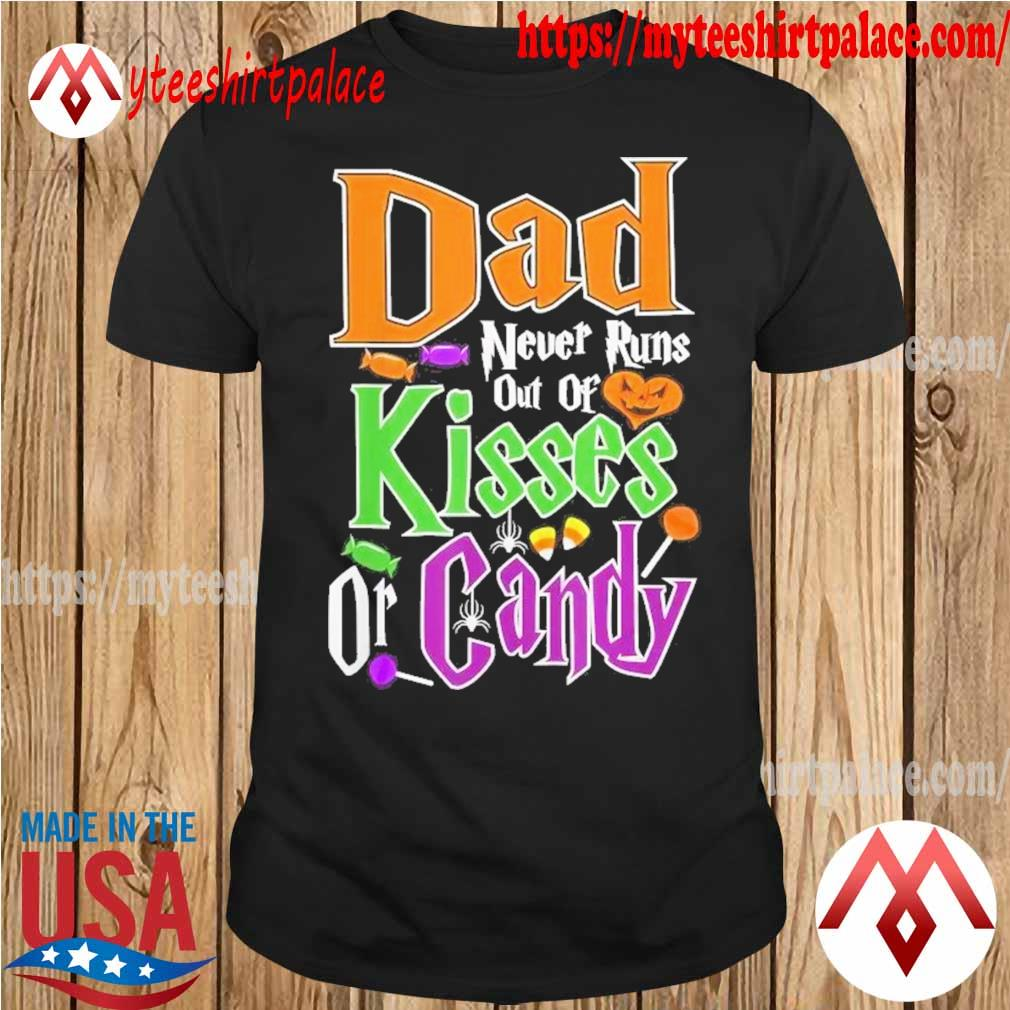 Dad never runs out of Kisses or Candy Halloween Shirt