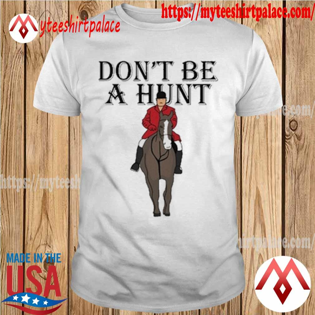 Don't be a Hunt shirt