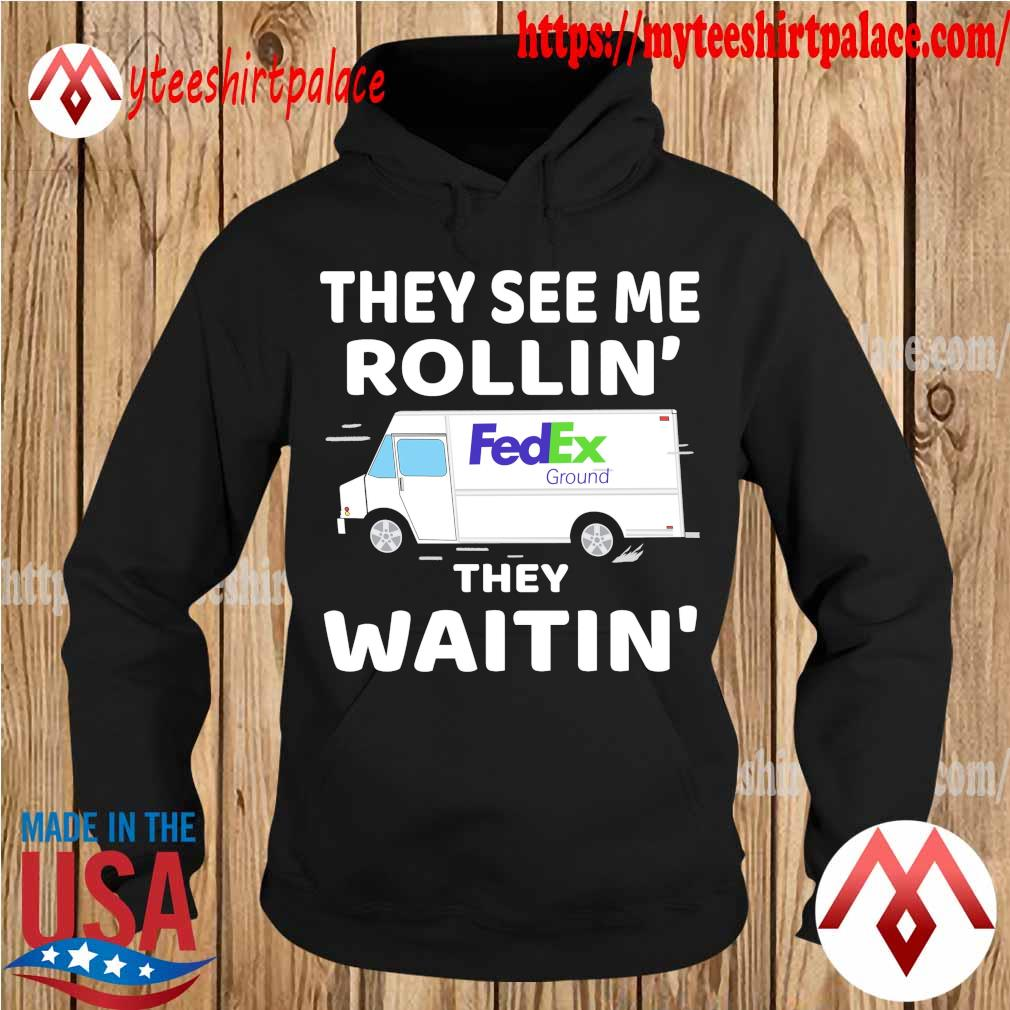 Fedex Ground driver they see me Rollin' they waitin' s hoodie
