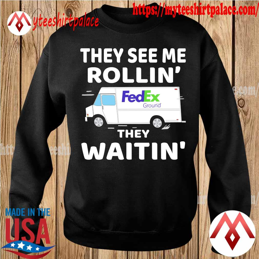 Fedex Ground driver they see me Rollin' they waitin' s sweater