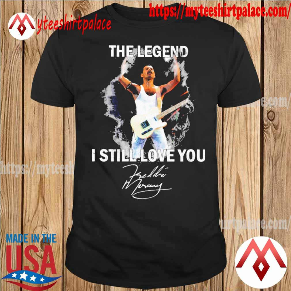 Freddie Mercury The legend I still love You signature shirt