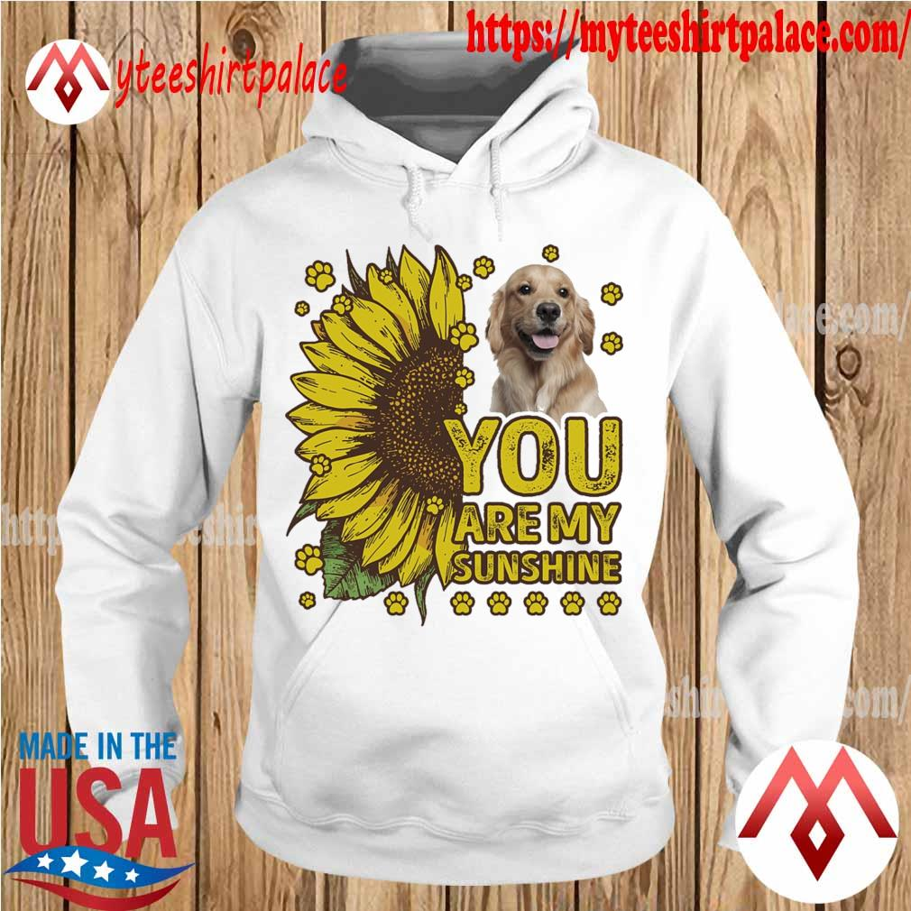 Golden Retriever You are My sunshine s hoodie