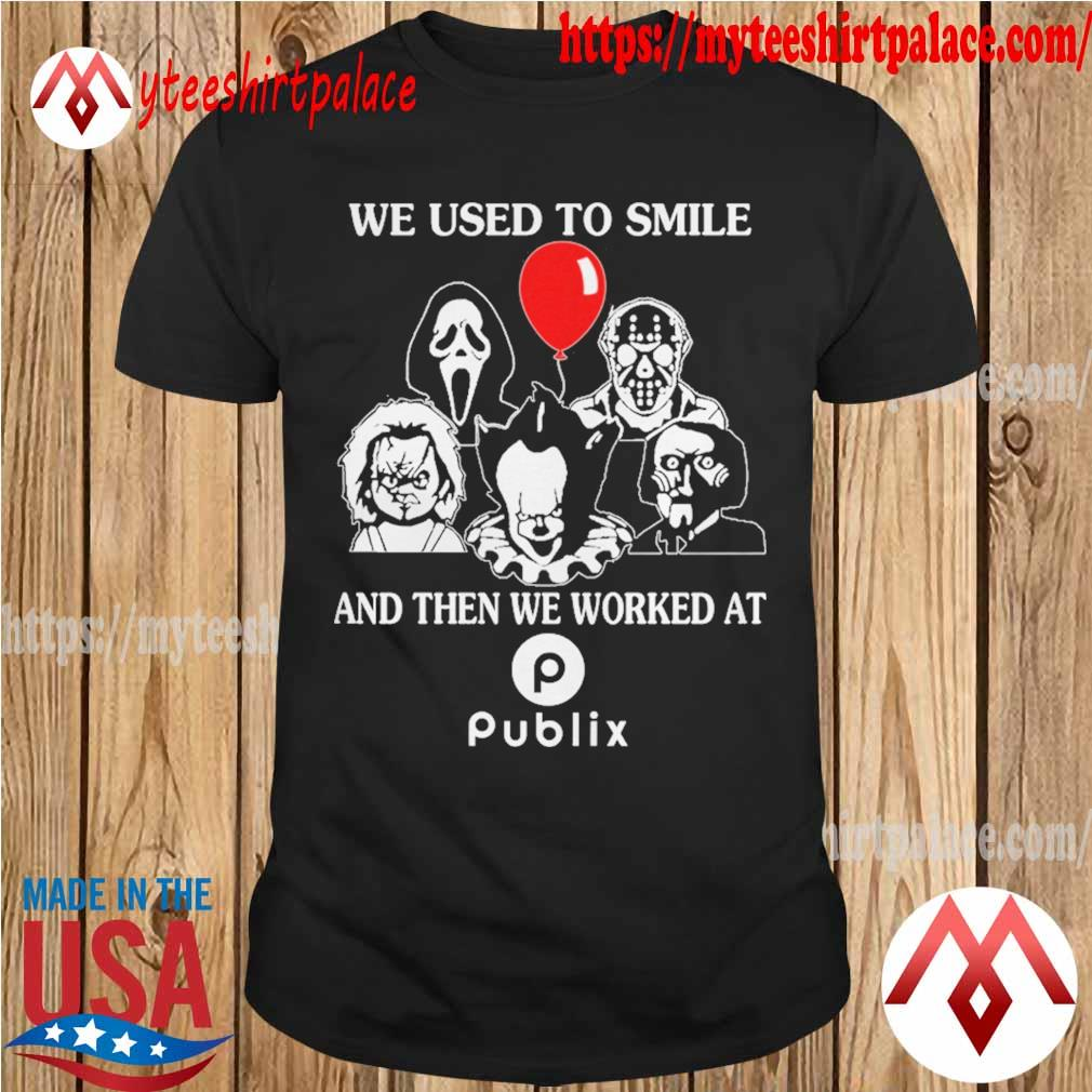 Horror Movies We used to smile and then we worked at Publix shirt