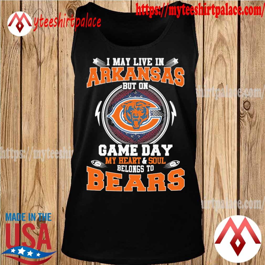 I may live in Arkansas but on game day my Heart and Soul belongs to Chicago Bears s tank top