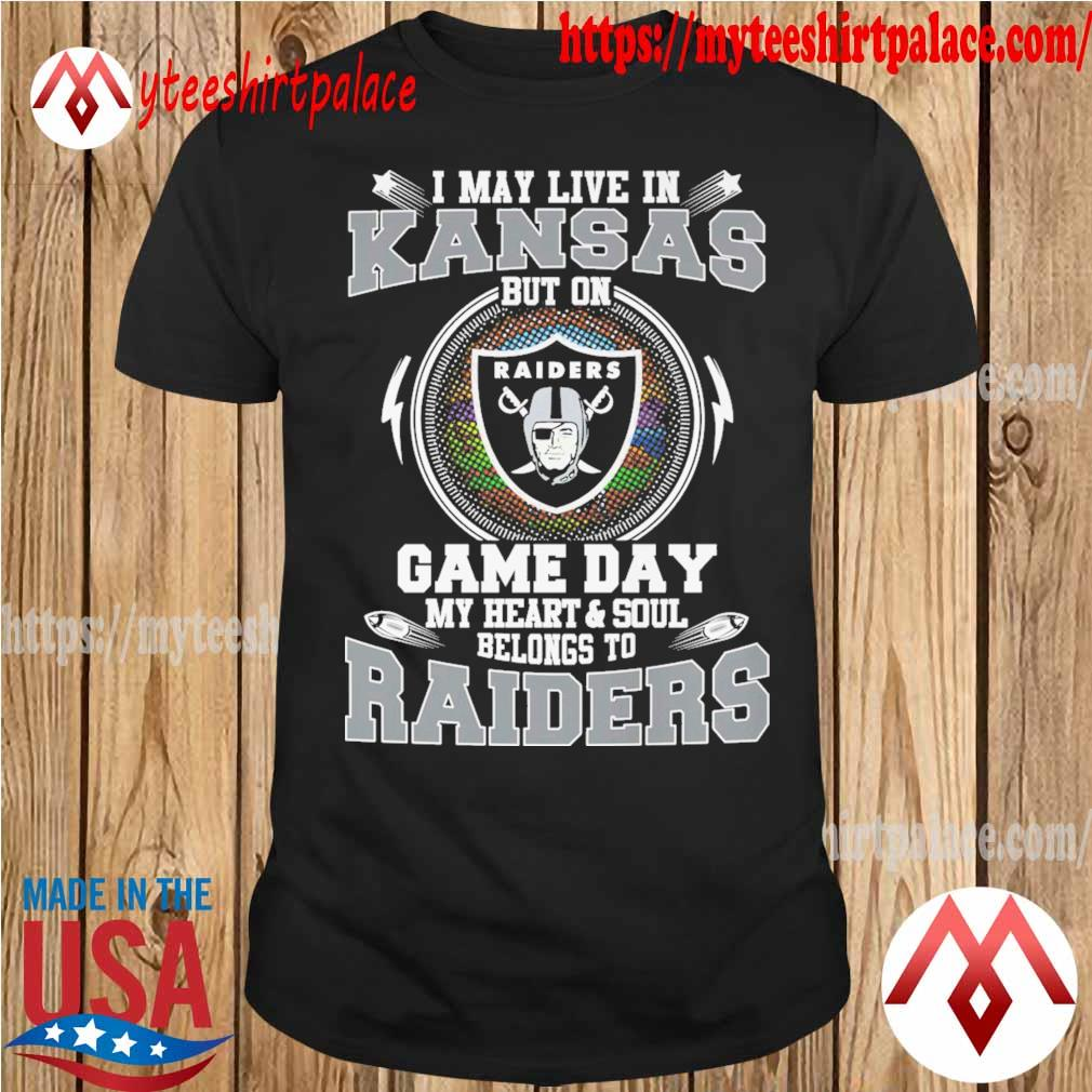 I may live in Kansas but on game day my Heart and Soul belongs to Oakland Raiders shirt