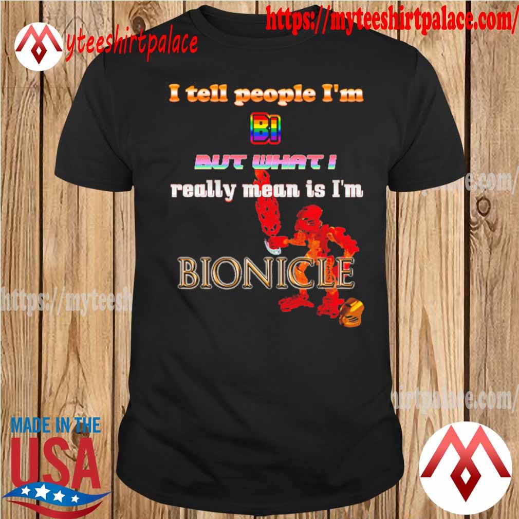I tell people I'm but what I really mean is I'm Bionicle shirt