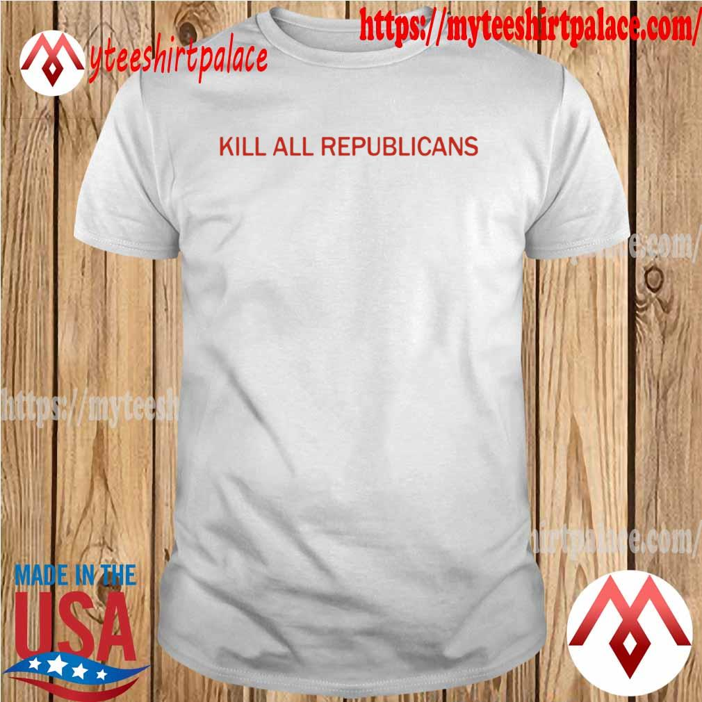 Kill all republicans shirt