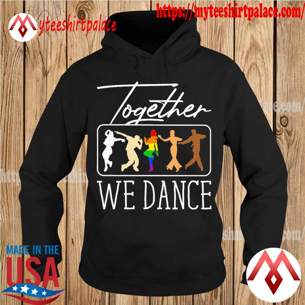 LGBT together we Dance s hoodie