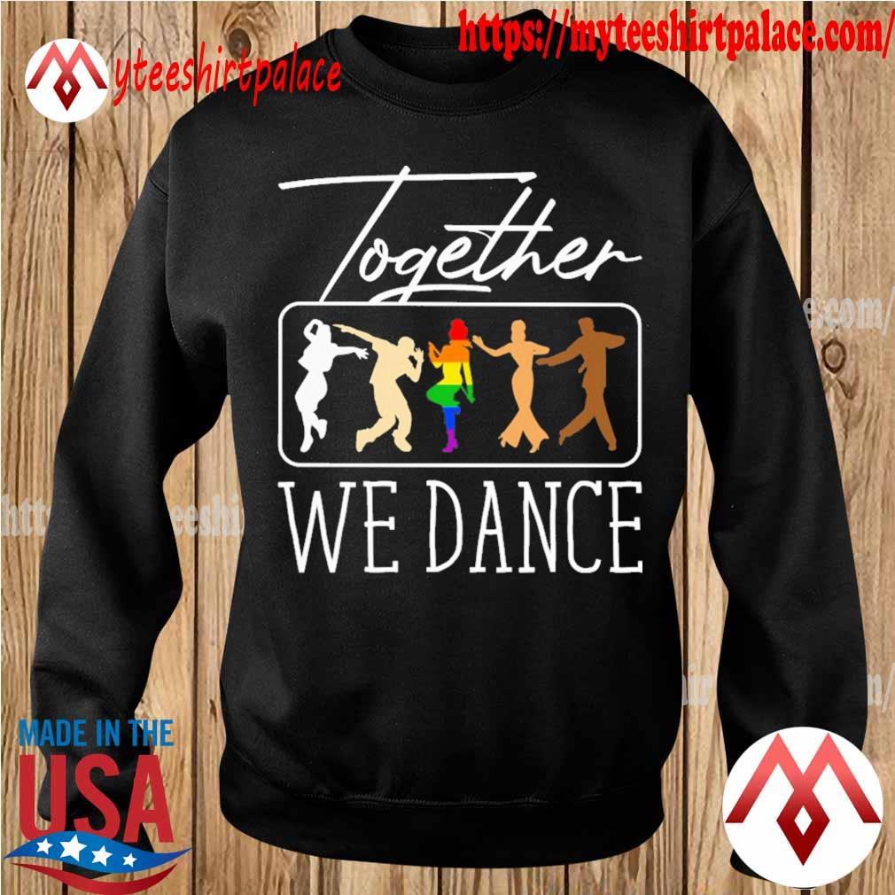 LGBT together we Dance s sweater