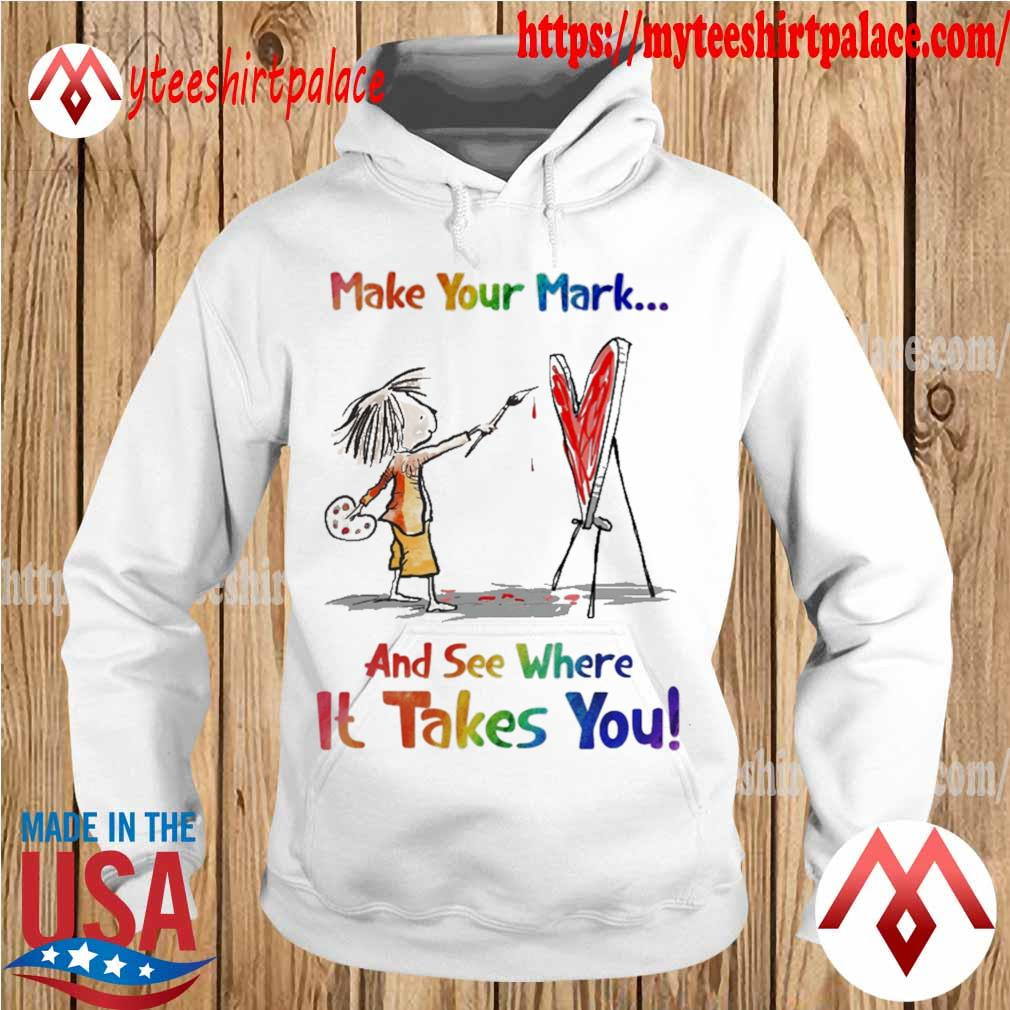 Make your mark and see where it takes you s hoodie