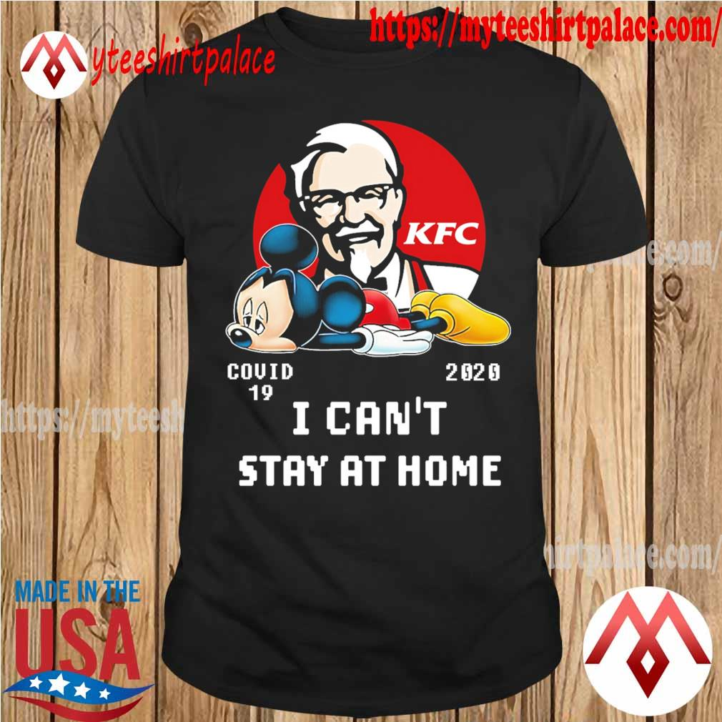 Mickey Mouse KFC virus corona 2020 I can't stay at home shirt