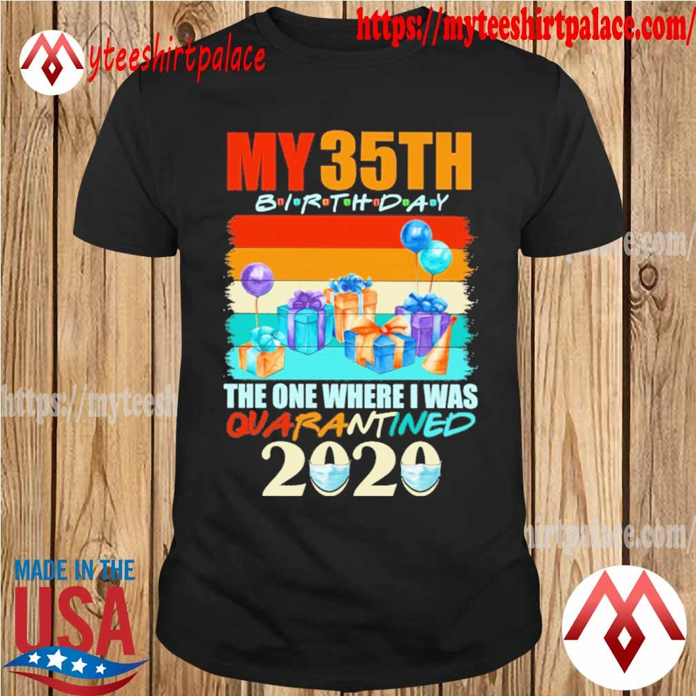 My 35th birthday the one where i was quarantined 2020 mask vintage shirt