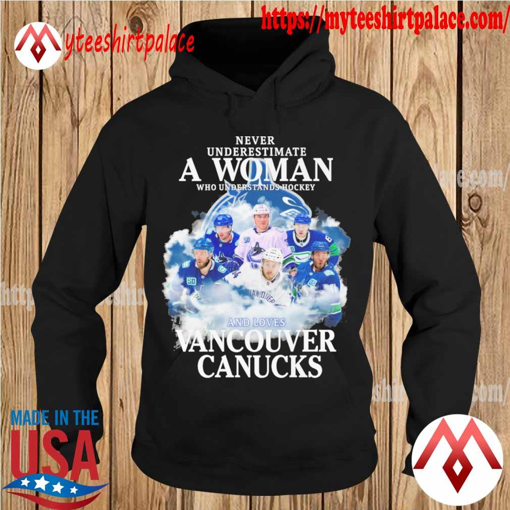 Never underestimate a Woman who understands Hockey and loves Vancouver Canucks s hoodie