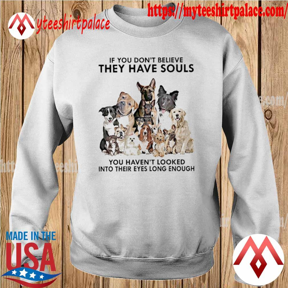 Official Dogs If You don't believe they have souls You haven't looked into their eyes long enough s sweater