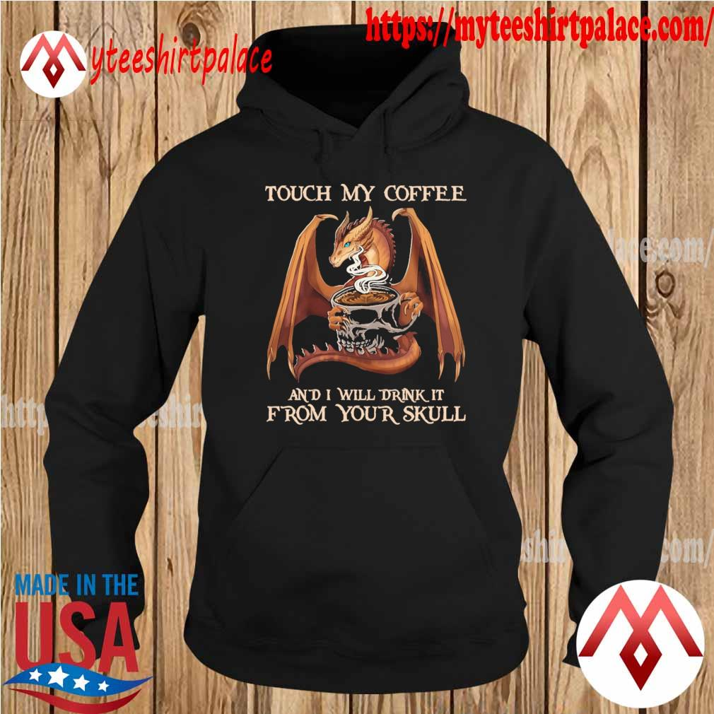 Official Dragon touch My Coffee and I will drink it from your Skull tee s hoodie