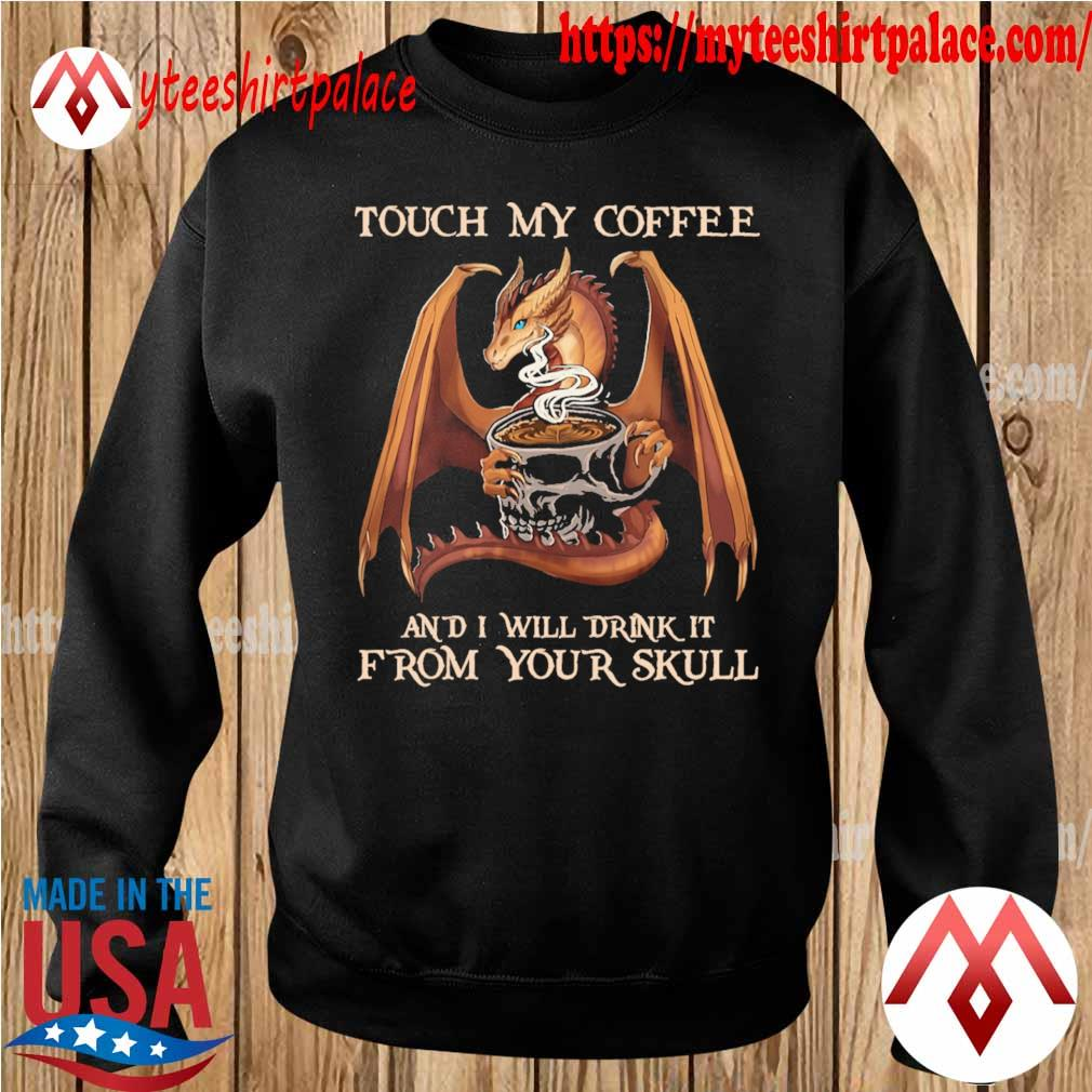 Official Dragon touch My Coffee and I will drink it from your Skull tee s sweater