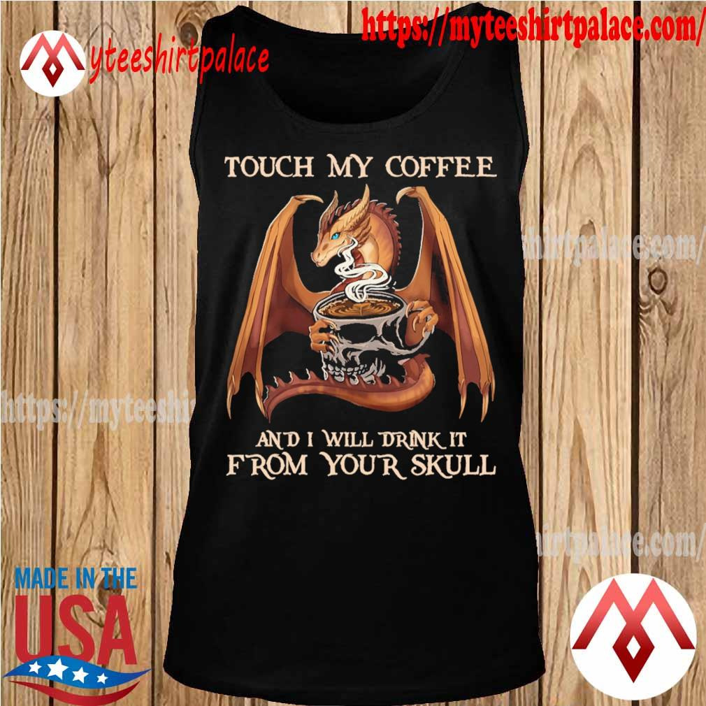 Official Dragon touch My Coffee and I will drink it from your Skull tee s tank top