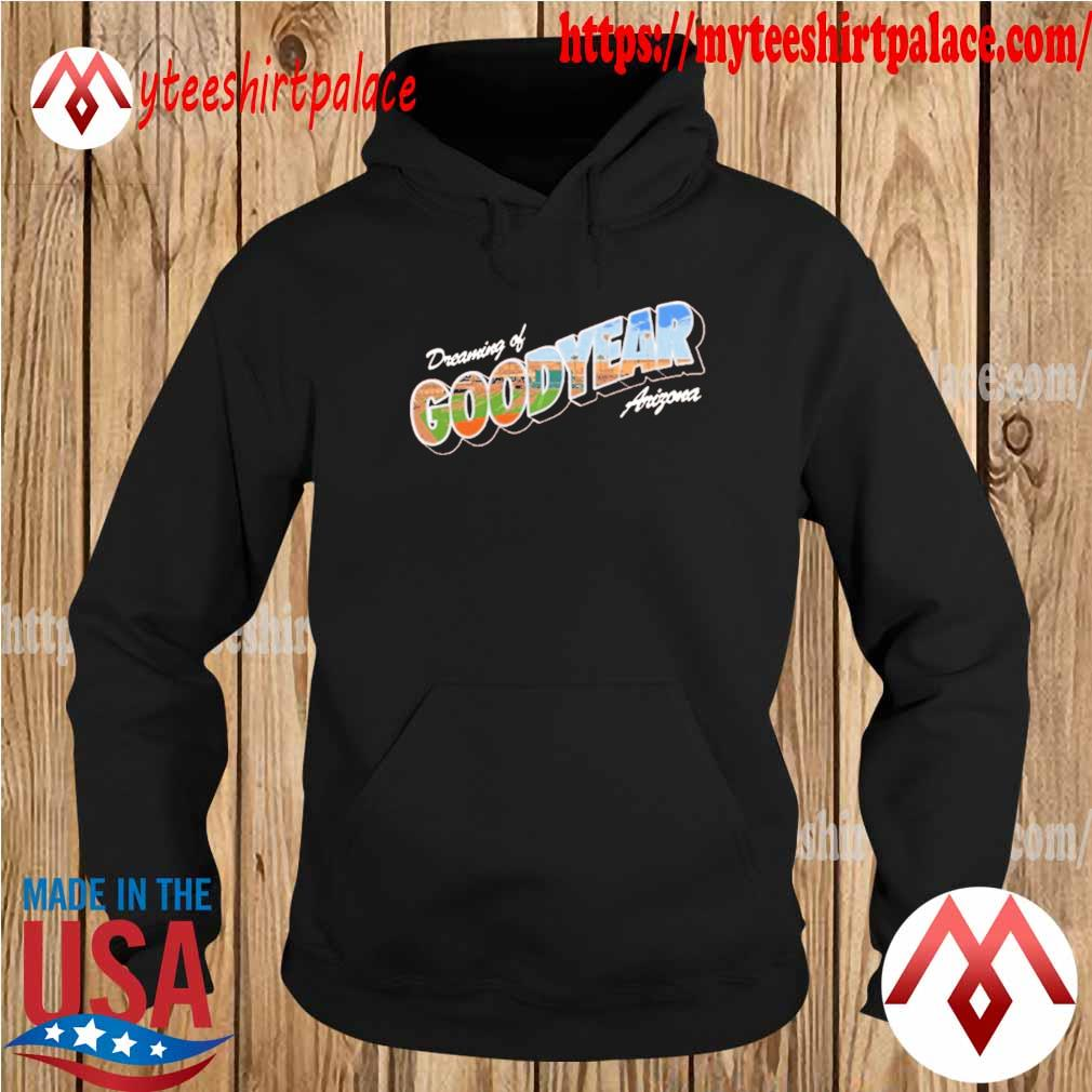 Official dreaming of goodyear arizona t-s hoodie