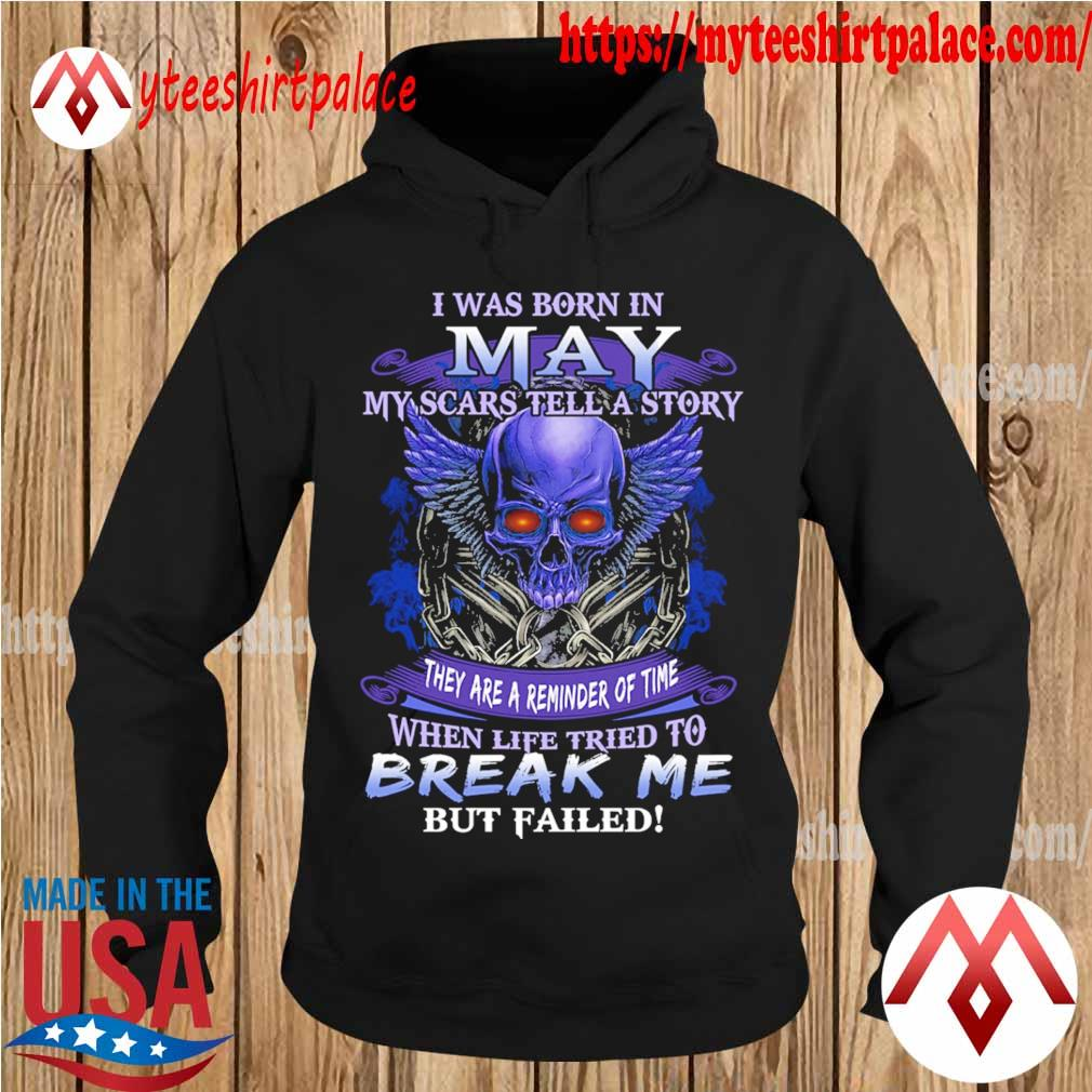 Skull I was born in May my scars tell a story they are a reminder of time when life tries to Break me but failed s hoodie